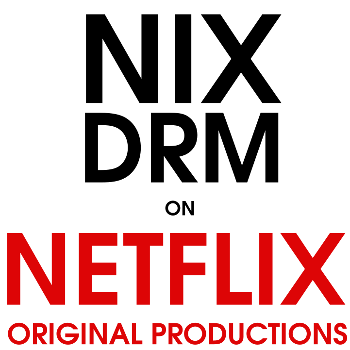 NIX DRM ON NETFLIX ORIGINAL PRODUCTIONS